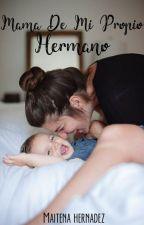 Mamá de mi propio hermano (Historia de madre adolescente) [EDITANDO] by Maihernandez980
