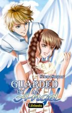 """Guarded by an Angel"" (Published by LIFEBOOKS) - PRIVATE by SelenaStrauss"