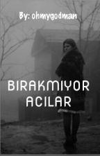 BIRAKMIYOR ACILAR (askıya alındı) by ohmygodman