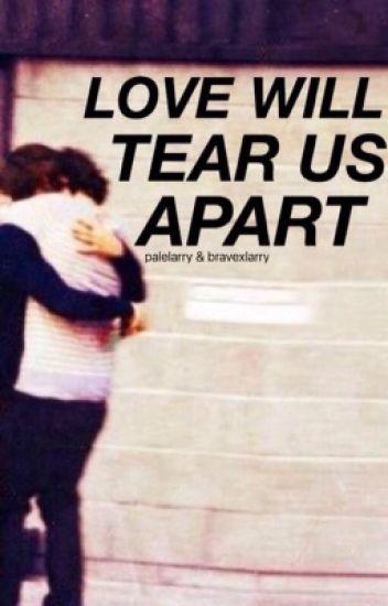 Love will tear us apart.