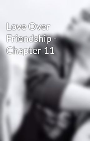 Love Over Friendship - Chapter 11 by n0ubz13