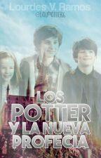 Los Potter y La Nueva Profecía by LouPotter6