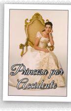 Princesa por accidente by cami130956