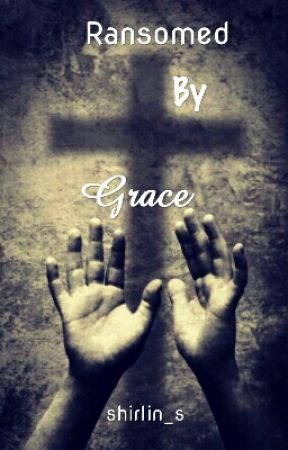 Ransomed by Grace by shirlin_s