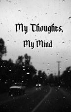My Thoughts, My Mind by DianaSHC13