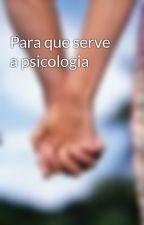 Para que serve a psicologia by vitoralmeida