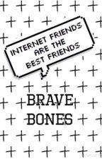 Brave Bones by handlewithcare_
