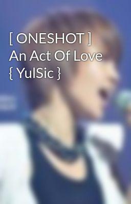 [ ONESHOT ] An Act Of Love  { YulSic }