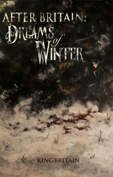 After Britain: Dreams of Winter (Short Story) by KingBritain