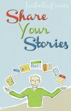Share your Stories Here! by IsabellaEvans