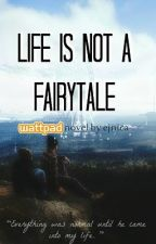 Life is not a Fairytale by darkyoungfairy