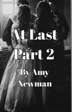 At Last Part 2 by AmyNewman4
