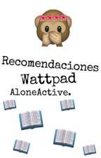 Recomendaciones Wattpad. by AloneActive