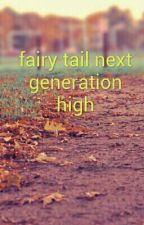 fairy tail next generation high by Fiery_fairytail_8702