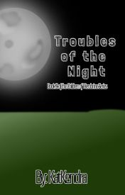 Troubles Of The Night by KatKendra