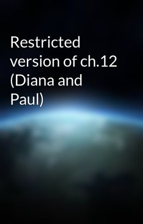 Restricted version of ch.12 (Diana and Paul) by blue23