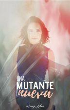 Una mutante nueva (Terminada) by Eowyn_Rohan