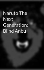 Naruto The Next Generation: Blind Anbu by Swordsman101