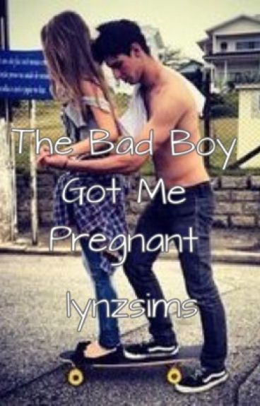 The Bad Boy Got Me Pregnant [BOOK 1]