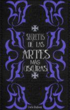 Secretos de las Artes mas Oscuras by Blibliotecaowll