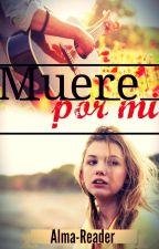 """Muere por mi. (Concurso: """"Escritores del futuro"""") by Alma-Reader"""