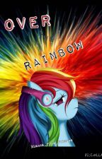 [IN EDITING] Over the Rainbow [MLP creepypasta] by Bianca_Is_Boss