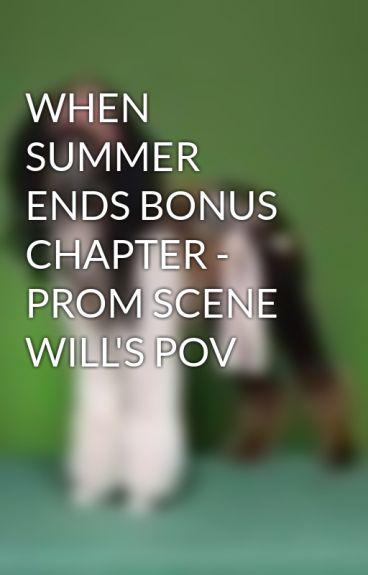WHEN SUMMER ENDS BONUS CHAPTER - PROM SCENE WILL'S POV by DazedAndConfused