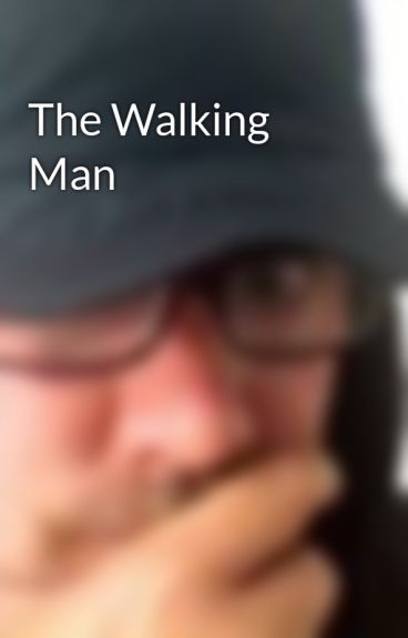 The Walking Man by wrightforbucks