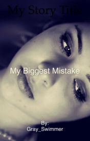 My Biggest Mistake by Gray_Swimmer
