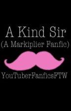 A Kind Sir (A Markiplier Fanfic) by YouTuberFanficsFTW