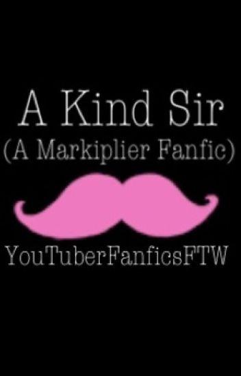 A Kind Sir (A Markiplier Fanfic)