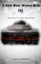 A New War: World War III by Magic_Man190