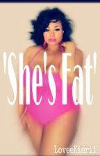 She's Fat by kieriithewriterrx