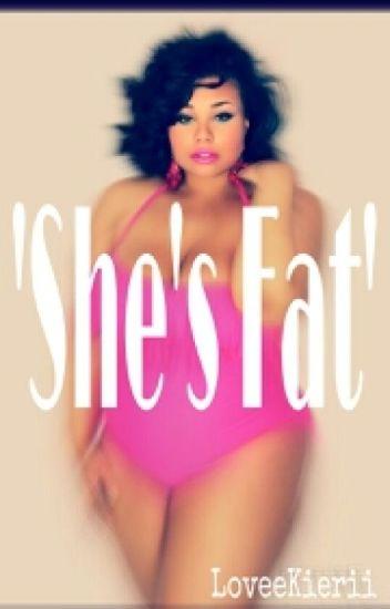 She's Fat