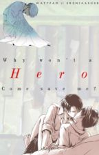 Why won't a hero come save me? (Ereri) by erenjaaeger