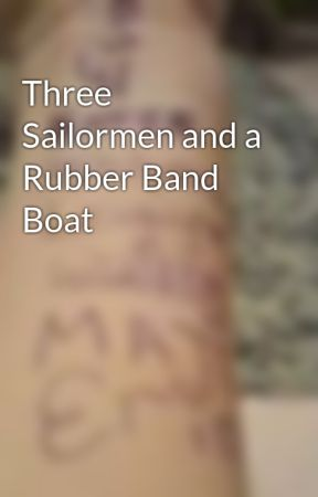 Three Sailormen and a Rubber Band Boat by Chanterelle