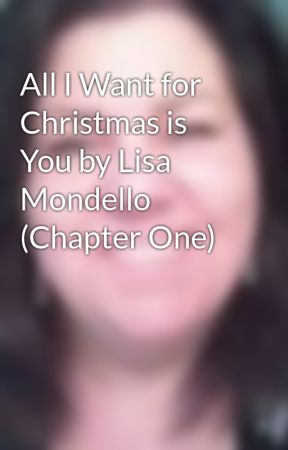 All I Want for Christmas is You by Lisa Mondello (Chapter One) by lisamondello