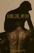 Banging My BFF by Nightwing9901