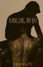 Banging My BFF by Nightwing9901