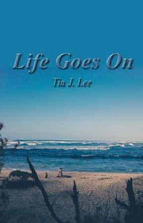 Life Goes On by tiajlee