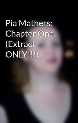Pia Mathers: Chapter One (Extract ONLY!!!)