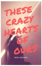 These Crazy Hearts of Ours by nick