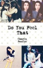 Do You Feel That? (Camren Fanfic) by madddiieeee
