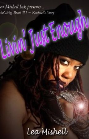 LIVIN' JUST ENOUGH: SistaGirlz, Book #1 ~ Rachael's Story Part 6 by LeaMishell