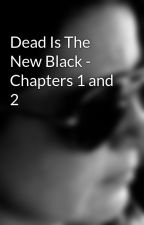 Dead Is The New Black - Chapters 1 and 2 by xtiner