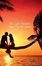 The Taylor Hardman Saga- In the summer sun. by Honey-Drew