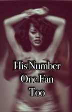 His Number One Fan Too by Struglife_stories