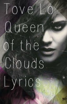 Tove Lo Queen Of The Clouds Lyrics Habits Stay High Wattpad
