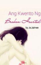 ANG KWENTO NG BROKEN HEARTED by je_taimee