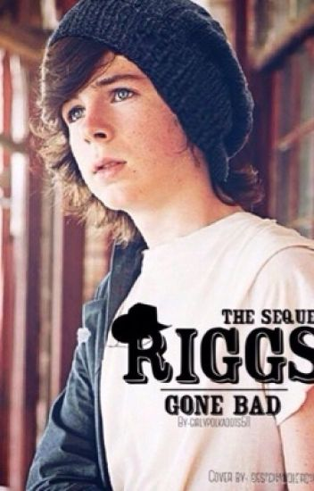 RIGGS GONE BAD//A Chandler Riggs fanfiction sequel